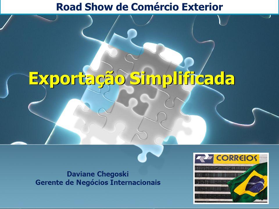 Road Show de Comércio Exterior Exportação Simplificada Daviane Chegoski Gerente de Negócios Internacionais