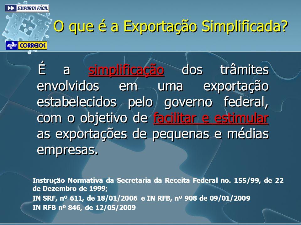 Simplificação dos trâmites: Dispensa a emissão de Registro de Exportação (RE); Dispensa a emissão do Contrato de Câmbio; Dispensa o cadastramento prévio de despachante; Liberação alfandegária agilizada.