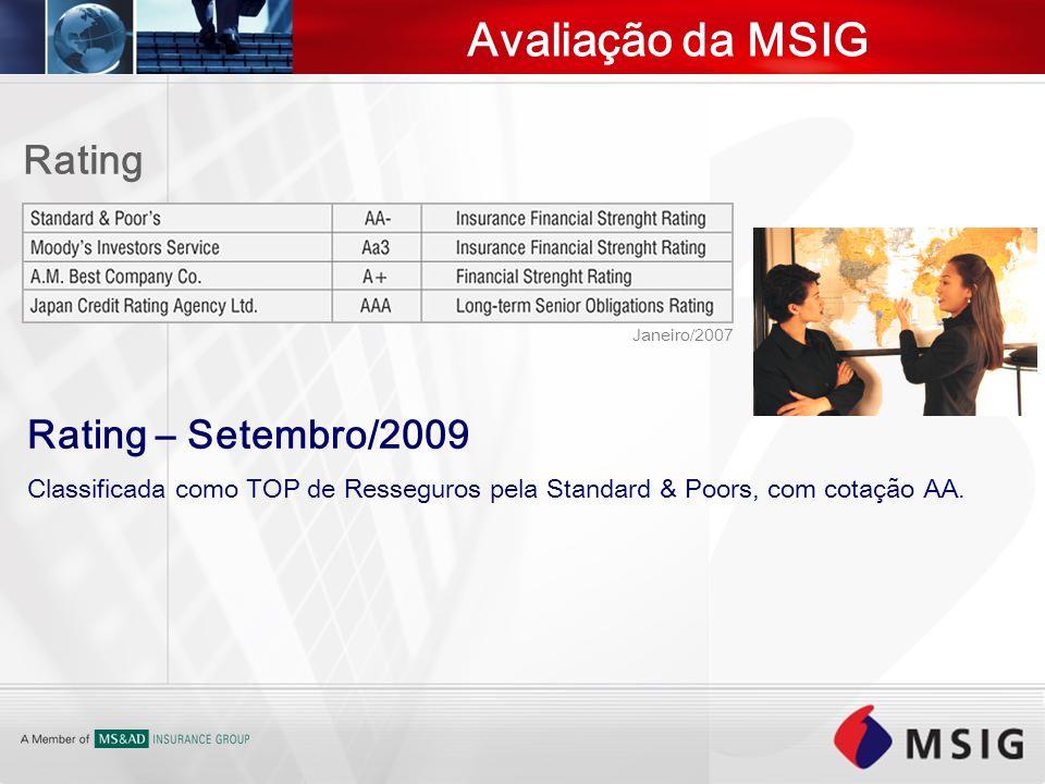 Avaliação da MSIG Rating – Setembro/2009 Classificada como TOP de Resseguros pela Standard & Poors, com cotação AA. Rating Janeiro/2007