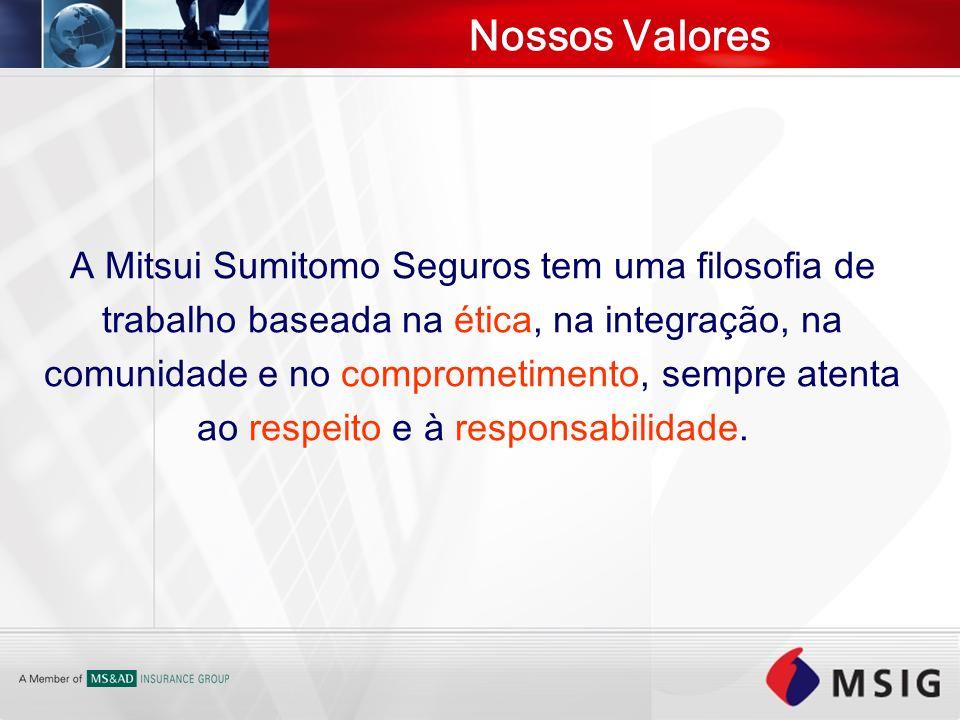 Nossos Valores A Mitsui Sumitomo Seguros tem uma filosofia de trabalho baseada na ética, na integração, na comunidade e no comprometimento, sempre ate