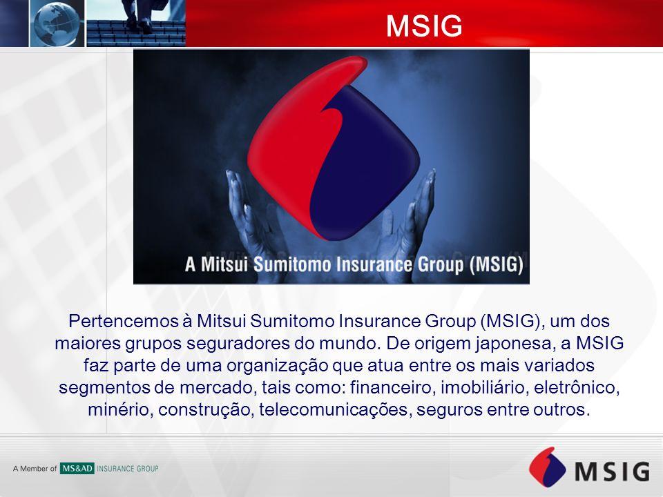 MSIG Pertencemos à Mitsui Sumitomo Insurance Group (MSIG), um dos maiores grupos seguradores do mundo. De origem japonesa, a MSIG faz parte de uma org