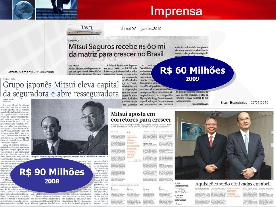 Imprensa R$ 90 Milhões 2008 R$ 90 Milhões 2008 R$ 60 Milhões 2009 R$ 60 Milhões 2009 Brasil Econômico – 26/01/2010 Gazeta Mercantil – 12/06/2008 Jorna