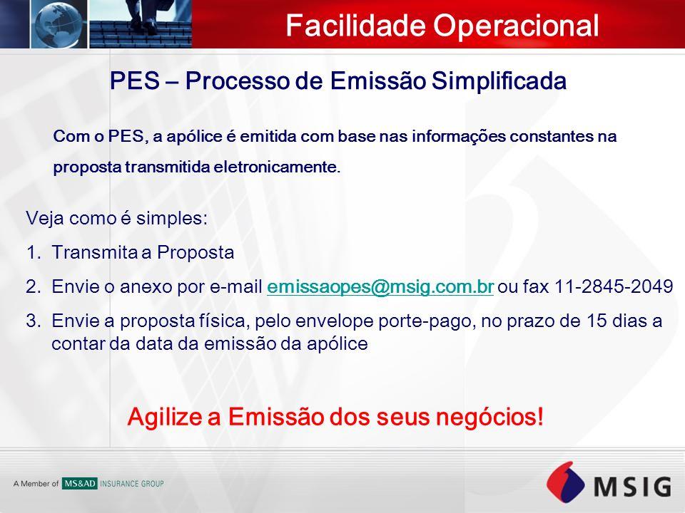 PES – Processo de Emissão Simplificada Veja como é simples: 1.Transmita a Proposta 2.Envie o anexo por e-mail emissaopes@msig.com.br ou fax 11-2845-20
