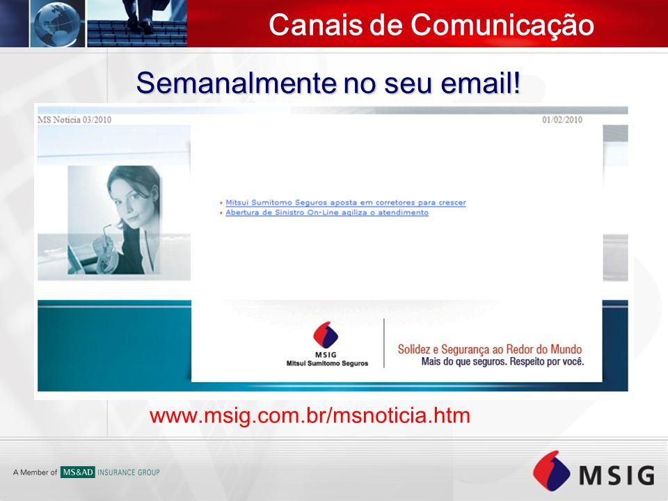 Canais de Comunicação Semanalmente no seu email! www.msig.com.br/msnoticia.htm