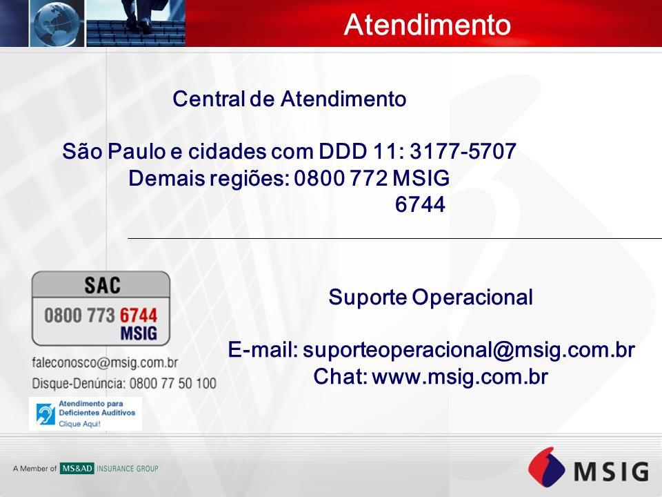 Atendimento Central de Atendimento São Paulo e cidades com DDD 11: 3177-5707 Demais regiões: 0800 772 MSIG 6744 Suporte Operacional E-mail: suporteope