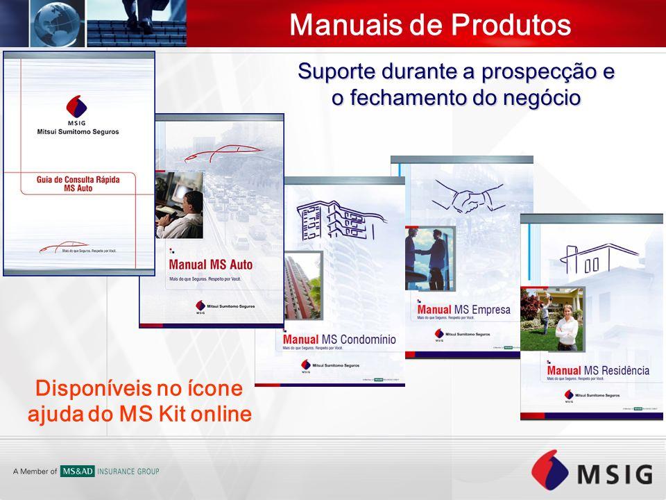 Manuais de Produtos Suporte durante a prospecção e o fechamento do negócio Disponíveis no ícone ajuda do MS Kit online