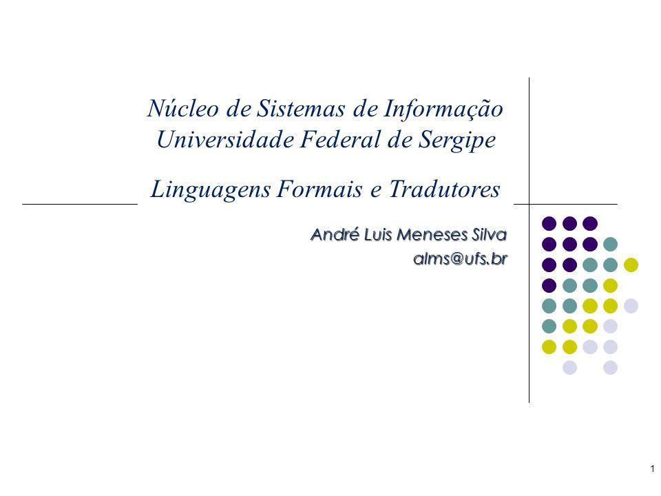 Análise Léxica André Luis Meneses Silva alms@ufs.br 1 Núcleo de Sistemas de Informação Universidade Federal de Sergipe Linguagens Formais e Tradutores