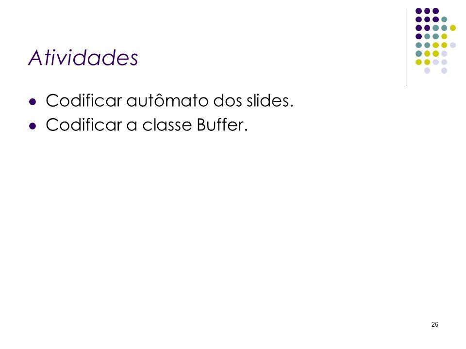 Atividades Codificar autômato dos slides. Codificar a classe Buffer. 26