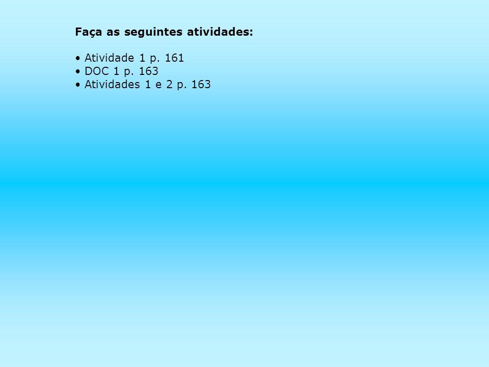 Faça as seguintes atividades: Atividade 1 p. 161 DOC 1 p. 163 Atividades 1 e 2 p. 163