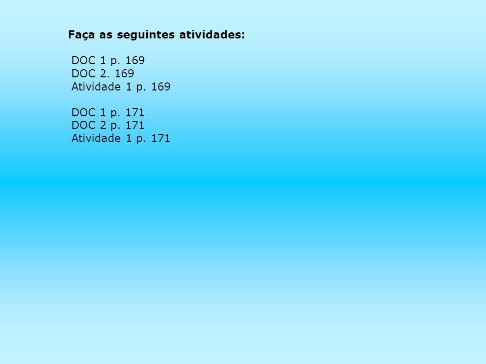 Faça as seguintes atividades: DOC 1 p.169 DOC 2. 169 Atividade 1 p.