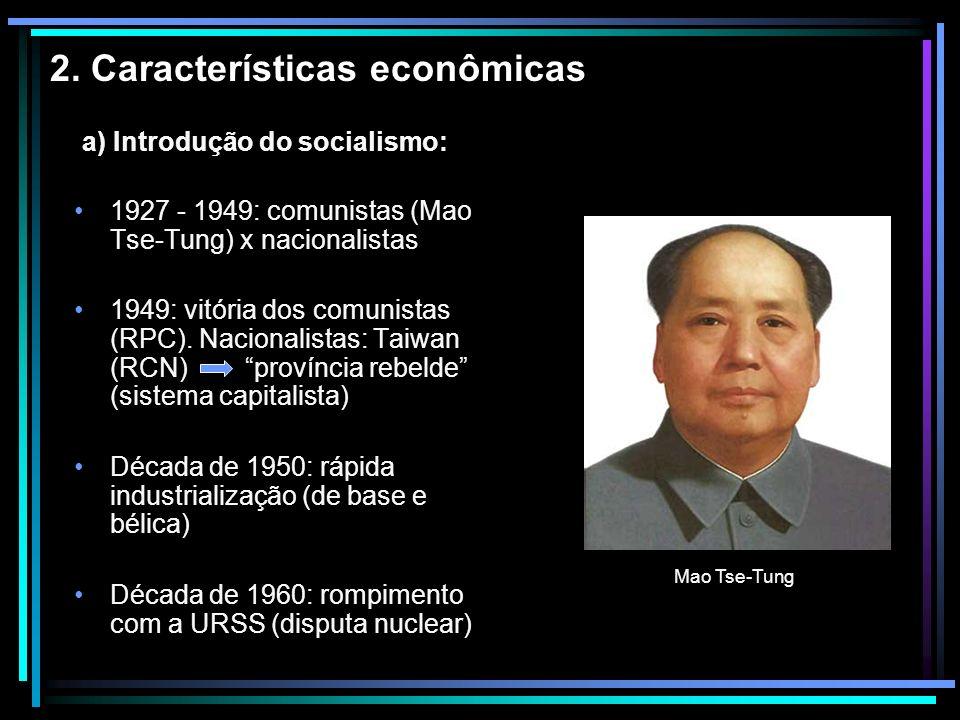 2. Características econômicas 1927 - 1949: comunistas (Mao Tse-Tung) x nacionalistas 1949: vitória dos comunistas (RPC). Nacionalistas: Taiwan (RCN) p