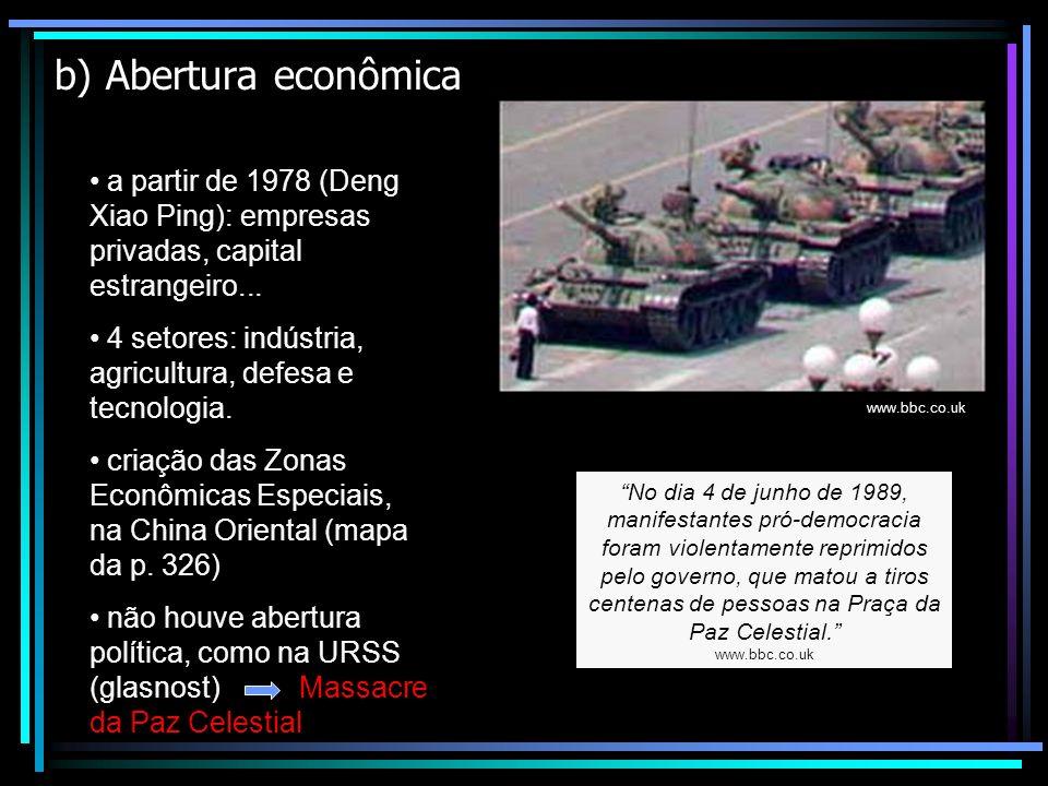 b) Abertura econômica a partir de 1978 (Deng Xiao Ping): empresas privadas, capital estrangeiro... 4 setores: indústria, agricultura, defesa e tecnolo