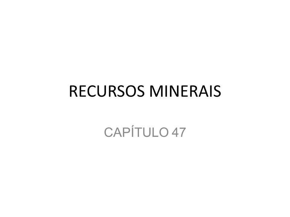 RECURSOS MINERAIS CAPÍTULO 47