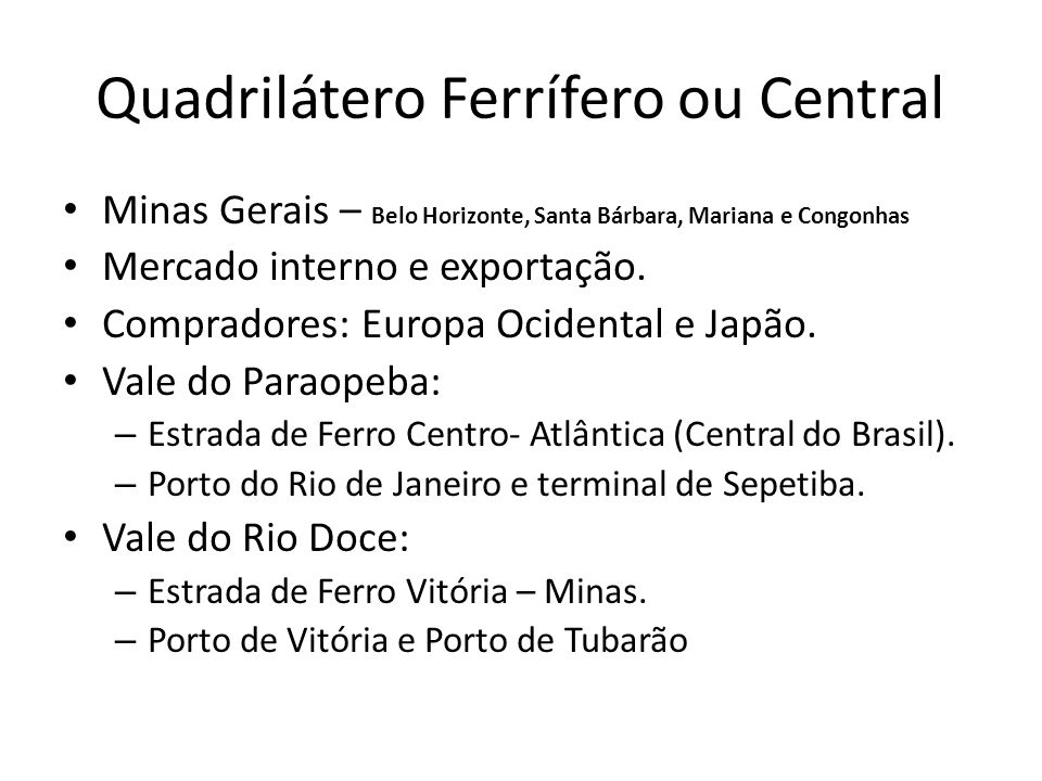 Quadrilátero Ferrífero ou Central Minas Gerais – Belo Horizonte, Santa Bárbara, Mariana e Congonhas Mercado interno e exportação. Compradores: Europa
