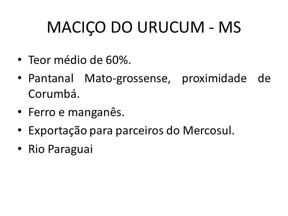 MACIÇO DO URUCUM - MS Teor médio de 60%. Pantanal Mato-grossense, proximidade de Corumbá. Ferro e manganês. Exportação para parceiros do Mercosul. Rio