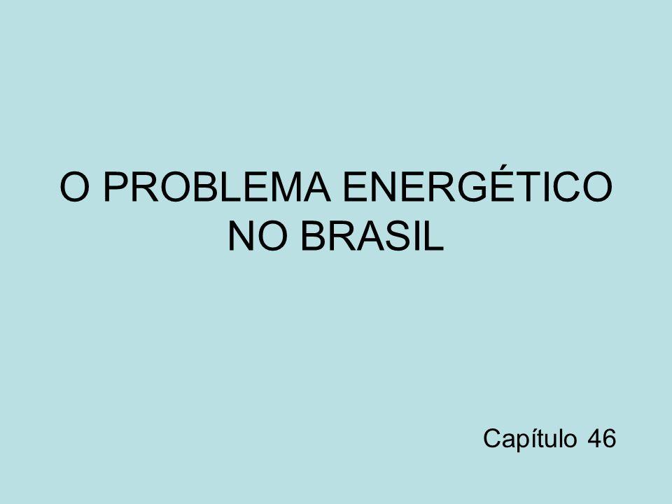 O PROBLEMA ENERGÉTICO NO BRASIL Capítulo 46
