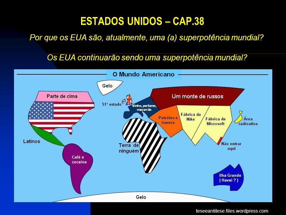 ESTADOS UNIDOS – CAP.38 Por que os EUA são, atualmente, uma (a) superpotência mundial.