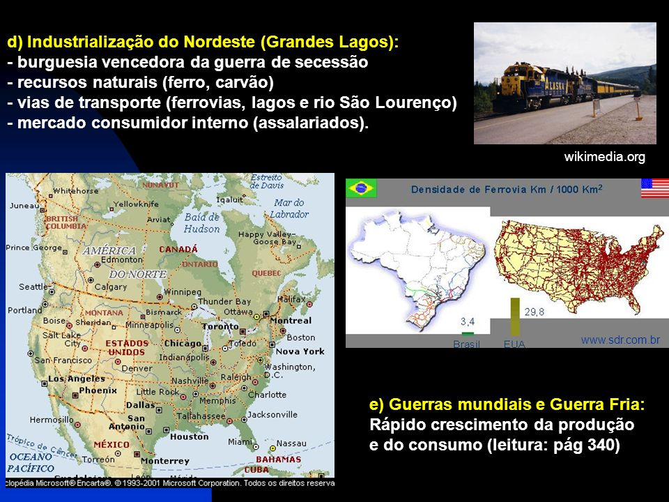 d) Industrialização do Nordeste (Grandes Lagos): - burguesia vencedora da guerra de secessão - recursos naturais (ferro, carvão) - vias de transporte (ferrovias, lagos e rio São Lourenço) - mercado consumidor interno (assalariados).