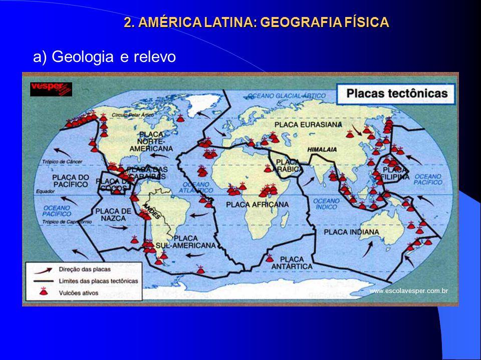 2. AMÉRICA LATINA: GEOGRAFIA FÍSICA www.escolavesper.com.br a) Geologia e relevo