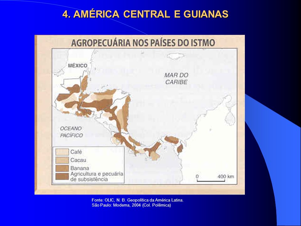 4. AMÉRICA CENTRAL E GUIANAS Fonte: OLIC, N. B. Geopolítica da América Latina. São Paulo: Moderna, 2004 (Col. Polêmica)