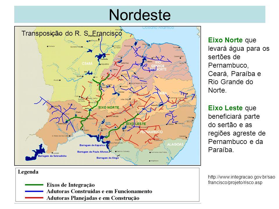 Nordeste Transposição do R. S. Francisco Eixo Norte que levará água para os sertões de Pernambuco, Ceará, Paraíba e Rio Grande do Norte. Eixo Leste qu