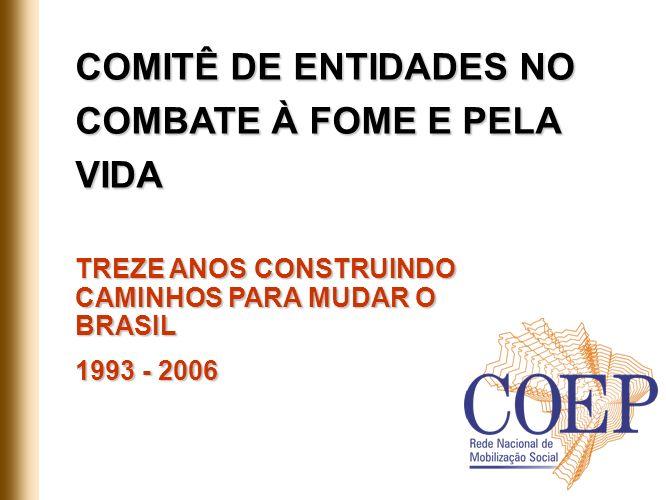 COMITÊ DE ENTIDADES NO COMBATE À FOME E PELA VIDA TREZE ANOS CONSTRUINDO CAMINHOS PARA MUDAR O BRASIL 1993 - 2006