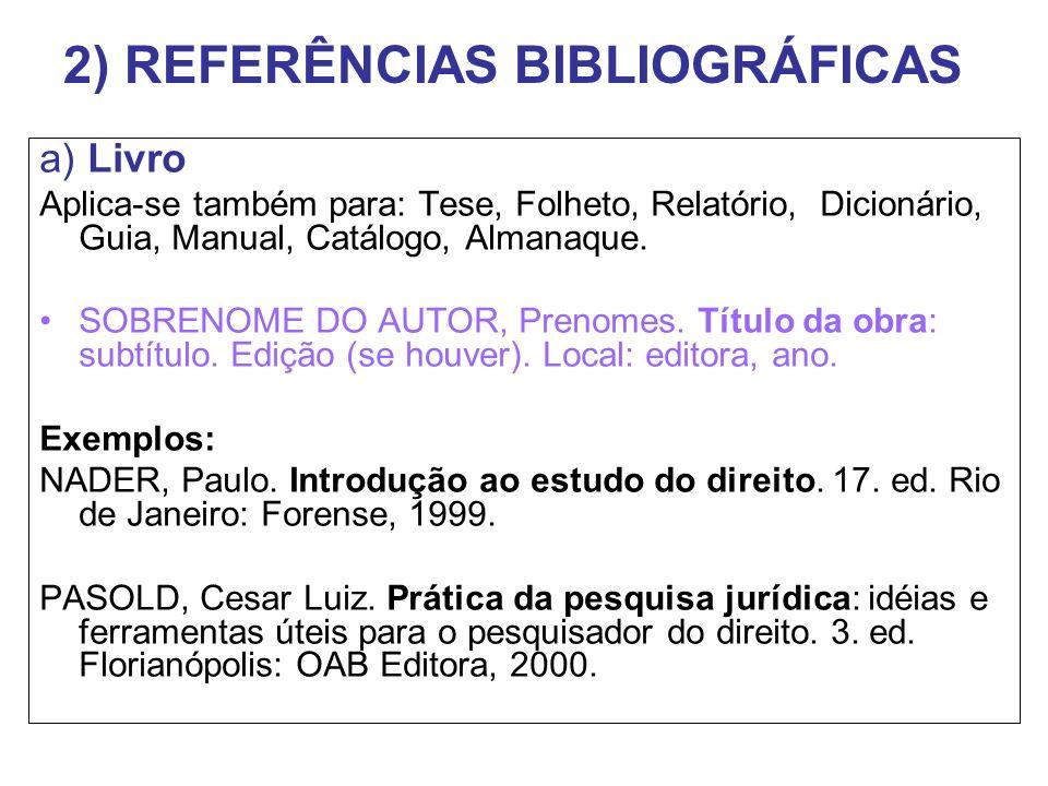 2) REFERÊNCIAS BIBLIOGRÁFICAS a) Livro Aplica-se também para: Tese, Folheto, Relatório, Dicionário, Guia, Manual, Catálogo, Almanaque. SOBRENOME DO AU
