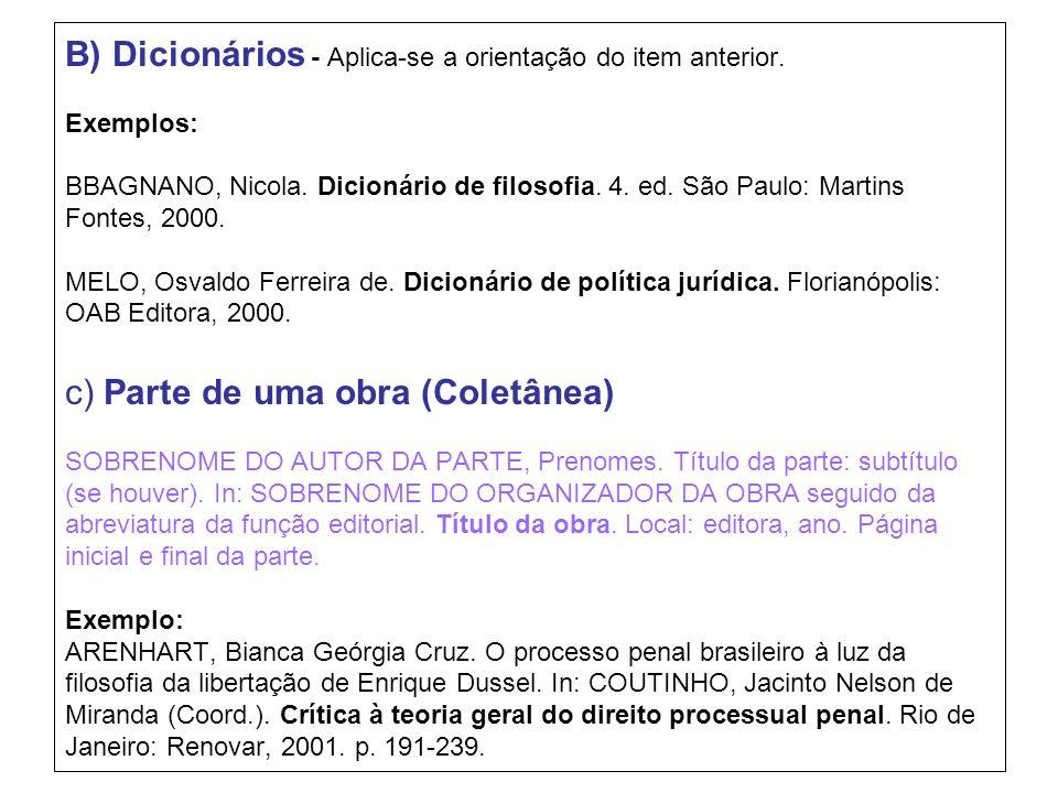 B) Dicionários - Aplica-se a orientação do item anterior. Exemplos: BBAGNANO, Nicola. Dicionário de filosofia. 4. ed. São Paulo: Martins Fontes, 2000.