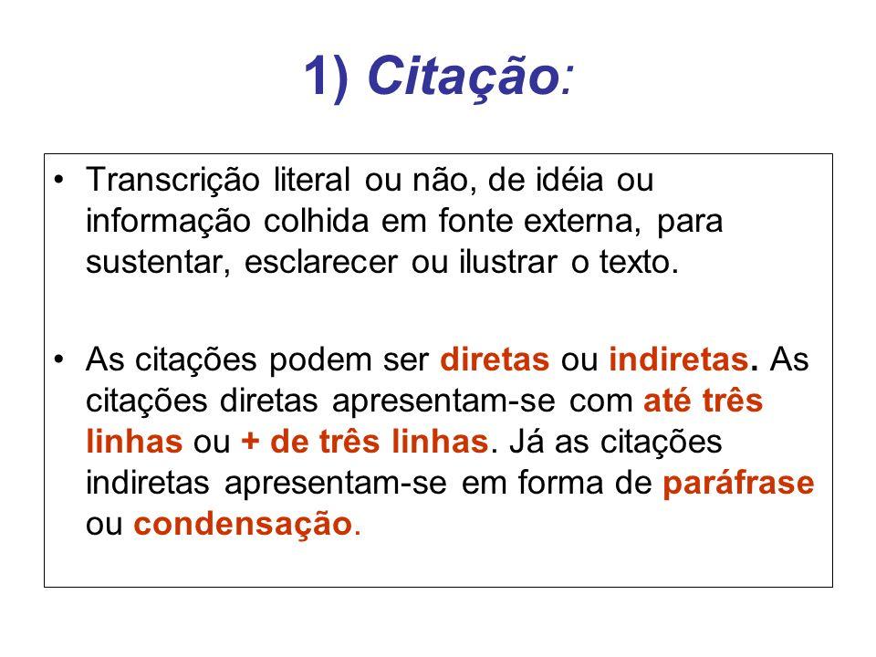 1) Citação: Transcrição literal ou não, de idéia ou informação colhida em fonte externa, para sustentar, esclarecer ou ilustrar o texto. As citações p
