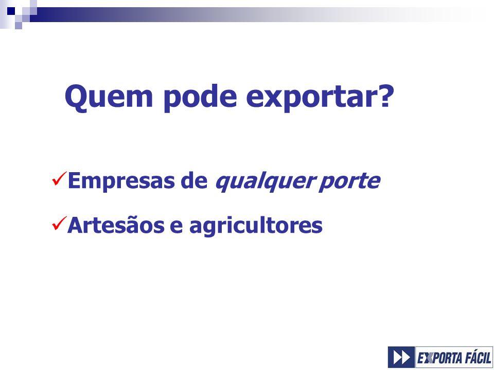 Quem pode exportar? Empresas de qualquer porte Artesãos e agricultores