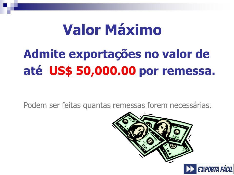 Valor Máximo Admite exportações no valor de até US$ 50,000.00 por remessa. Podem ser feitas quantas remessas forem necessárias.