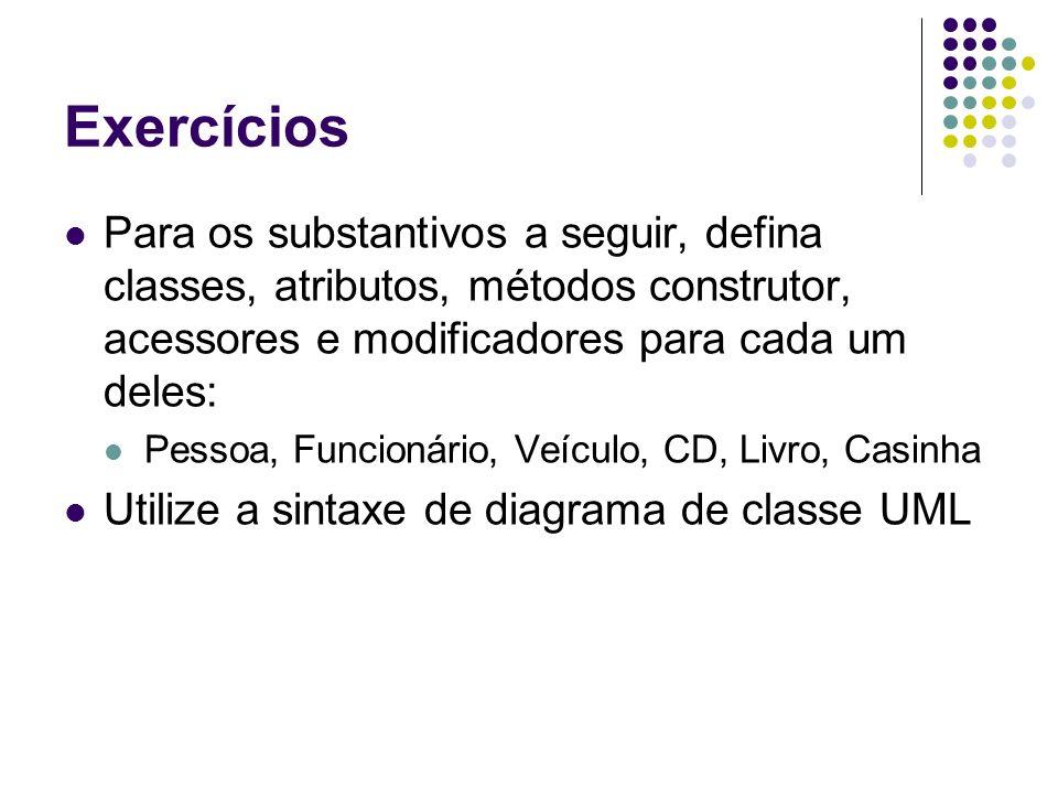 Exercícios Para os substantivos a seguir, defina classes, atributos, métodos construtor, acessores e modificadores para cada um deles: Pessoa, Funcion