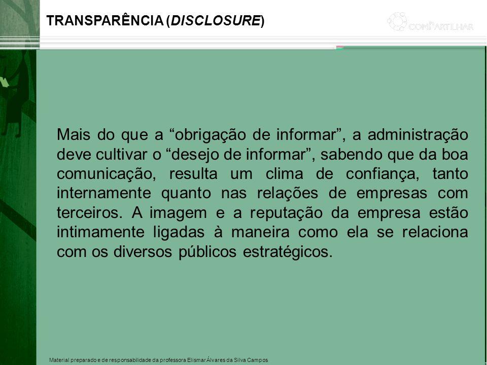 Material preparado e de responsabilidade da professora Elismar Álvares da Silva Campos Mais do que a obrigação de informar, a administração deve culti