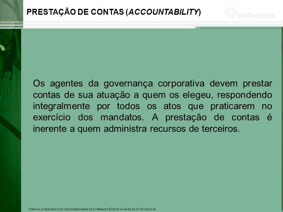 Material preparado e de responsabilidade da professora Elismar Álvares da Silva Campos Os agentes da governança corporativa devem prestar contas de su