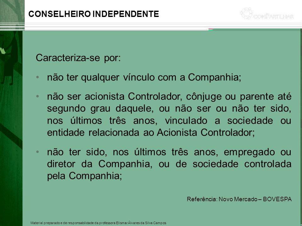 Material preparado e de responsabilidade da professora Elismar Álvares da Silva Campos CONSELHEIRO INDEPENDENTE Caracteriza-se por: não ter qualquer v