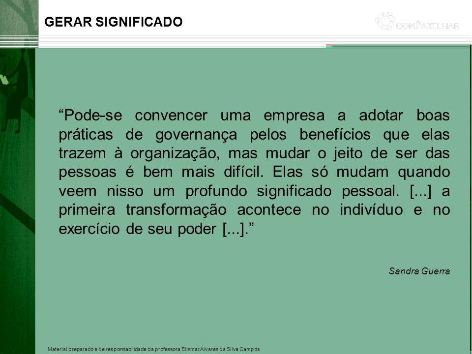 Material preparado e de responsabilidade da professora Elismar Álvares da Silva Campos GERAR SIGNIFICADO Pode-se convencer uma empresa a adotar boas p
