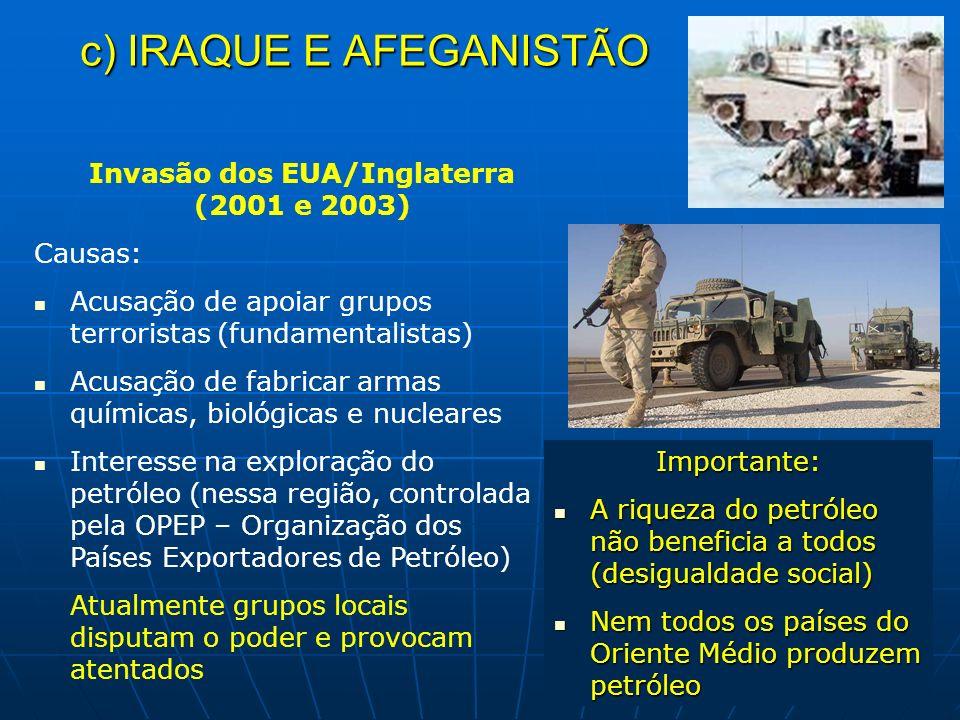 c) IRAQUE E AFEGANISTÃO Invasão dos EUA/Inglaterra (2001 e 2003) Causas: Acusação de apoiar grupos terroristas (fundamentalistas) Acusação de fabricar