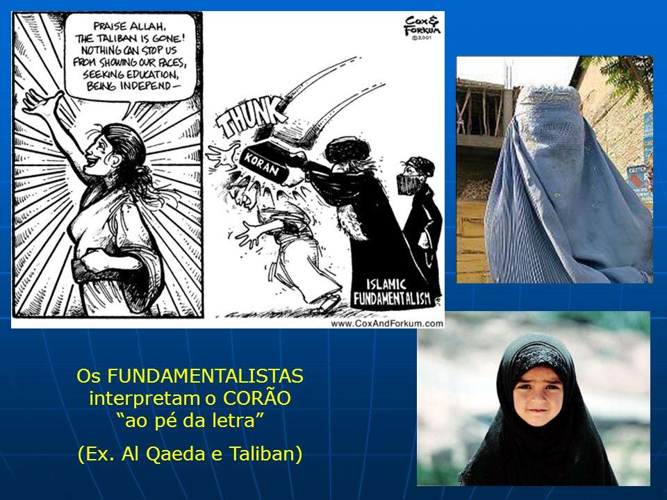 Os FUNDAMENTALISTAS interpretam o CORÃO ao pé da letra (Ex. Al Qaeda e Taliban)