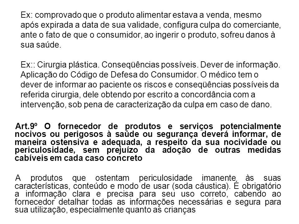 Ex: comprovado que o produto alimentar estava a venda, mesmo após expirada a data de sua validade, configura culpa do comerciante, ante o fato de que o consumidor, ao ingerir o produto, sofreu danos à sua saúde.