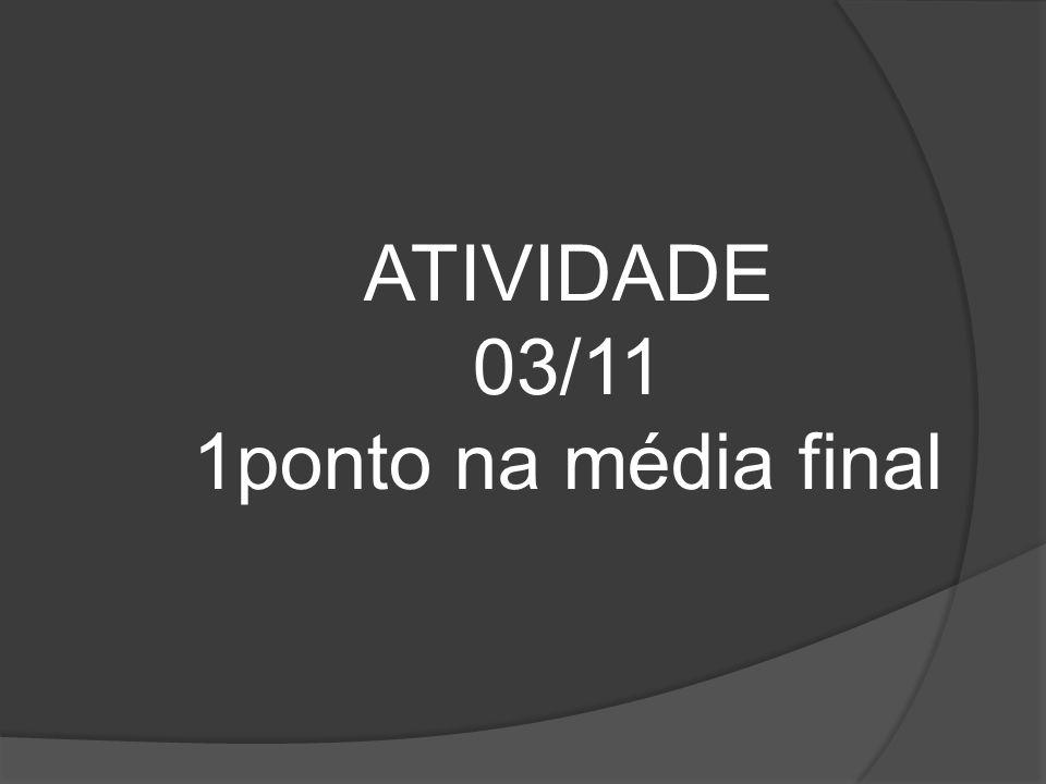 ATIVIDADE 03/11 1ponto na média final