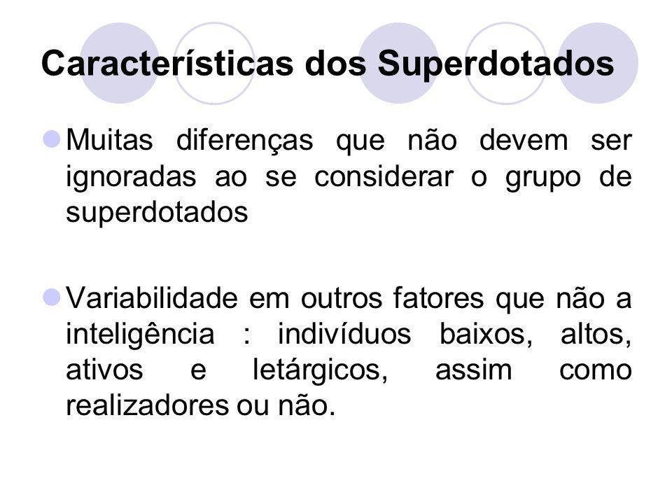 Características dos Superdotados Muitas diferenças que não devem ser ignoradas ao se considerar o grupo de superdotados Variabilidade em outros fatore
