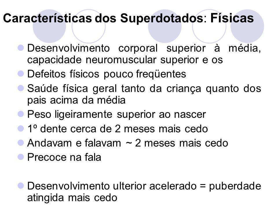 Características dos Superdotados: Físicas Desenvolvimento corporal superior à média, capacidade neuromuscular superior e os Defeitos físicos pouco fre