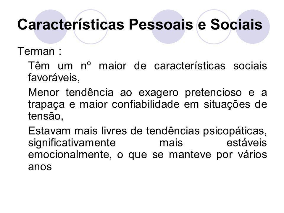 Características Pessoais e Sociais Terman : Têm um nº maior de características sociais favoráveis, Menor tendência ao exagero pretencioso e a trapaça