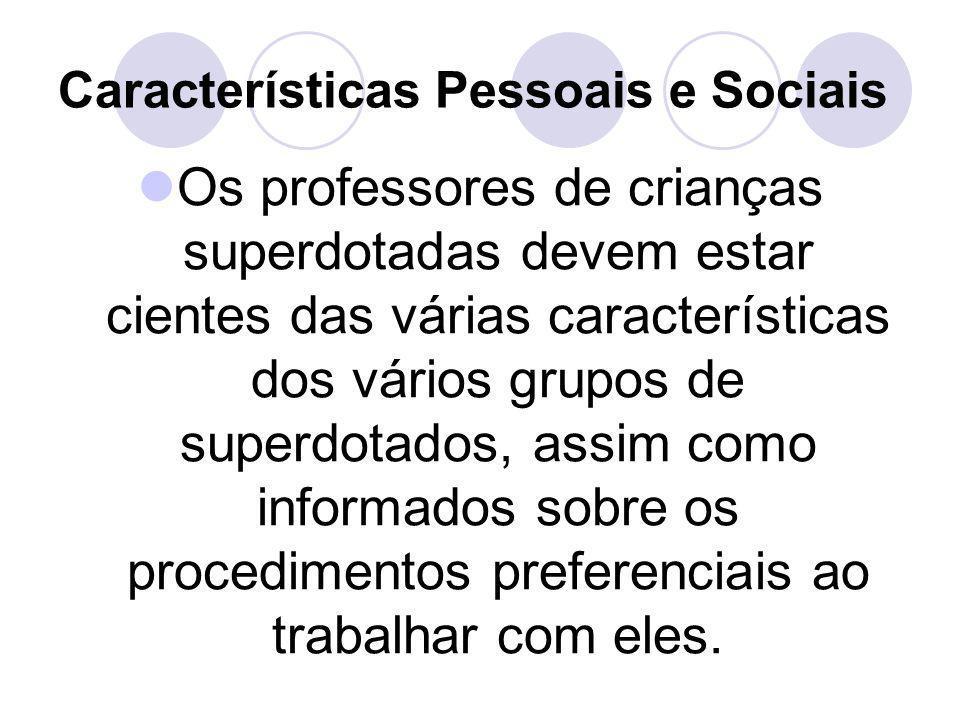 Características Pessoais e Sociais Os professores de crianças superdotadas devem estar cientes das várias características dos vários grupos de superdo