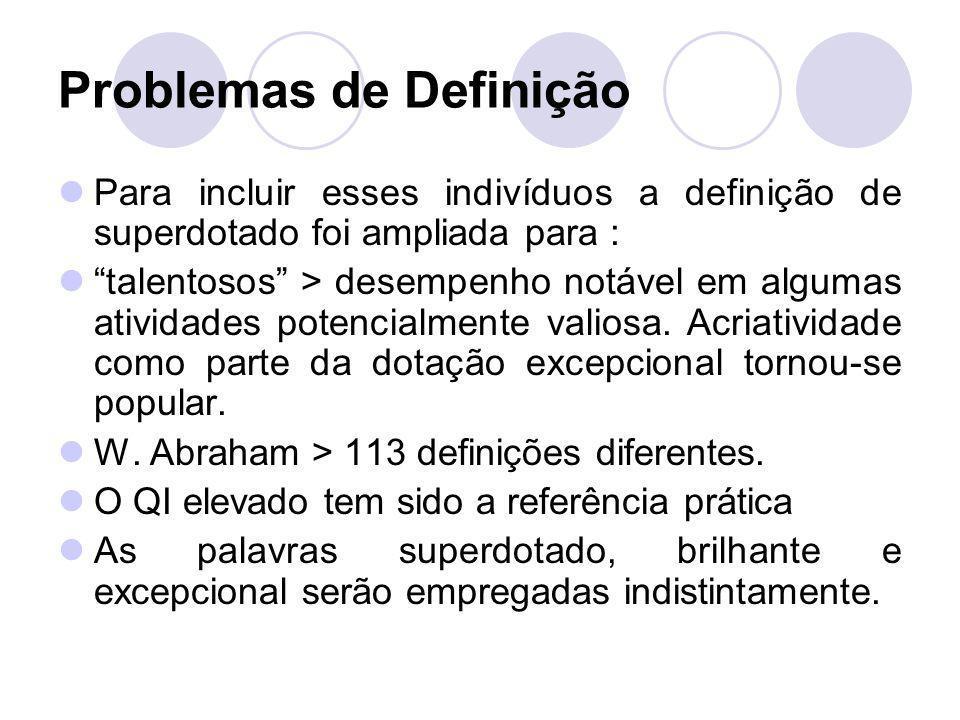 Problemas de Definição Para incluir esses indivíduos a definição de superdotado foi ampliada para : talentosos > desempenho notável em algumas ativida