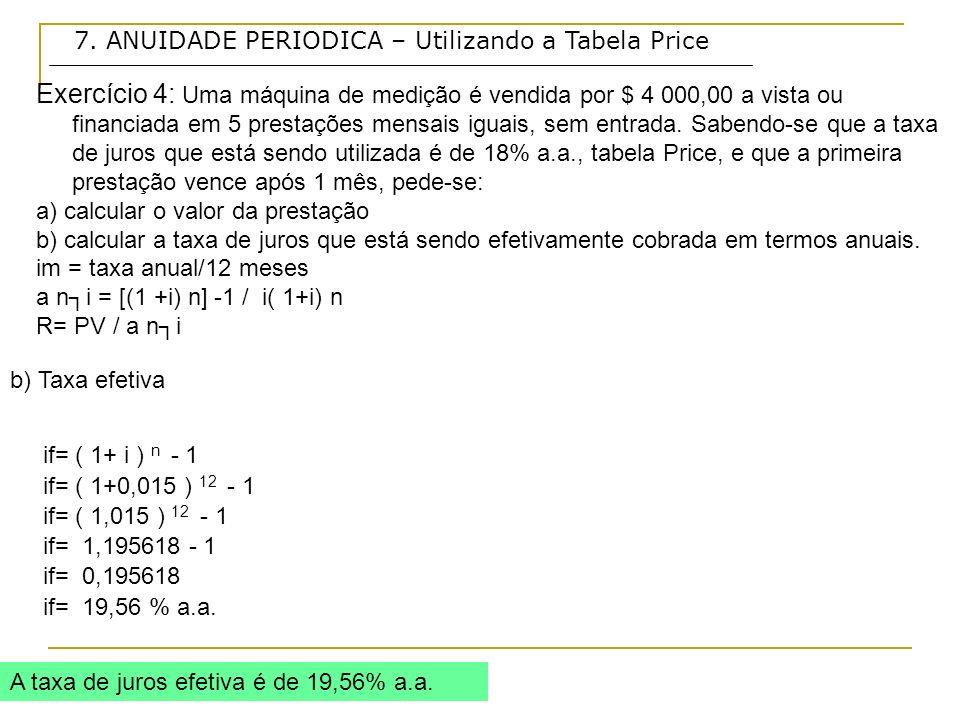 7. ANUIDADE PERIODICA – Utilizando a Tabela Price Exercício 4: Uma máquina de medição é vendida por $ 4 000,00 a vista ou financiada em 5 prestações m