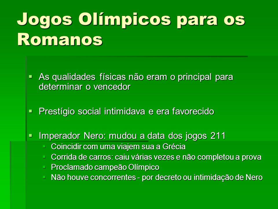 Jogos Olímpicos para os Romanos As qualidades físicas não eram o principal para determinar o vencedor As qualidades físicas não eram o principal para
