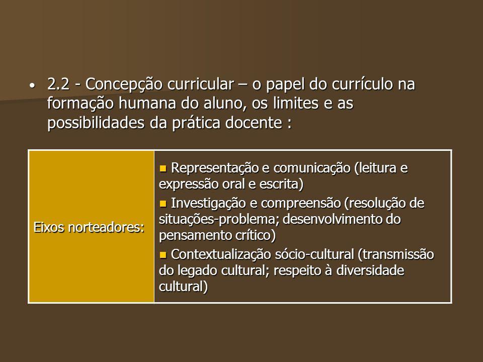 2.2 - Concepção curricular – o papel do currículo na formação humana do aluno, os limites e as possibilidades da prática docente : 2.2 - Concepção cur