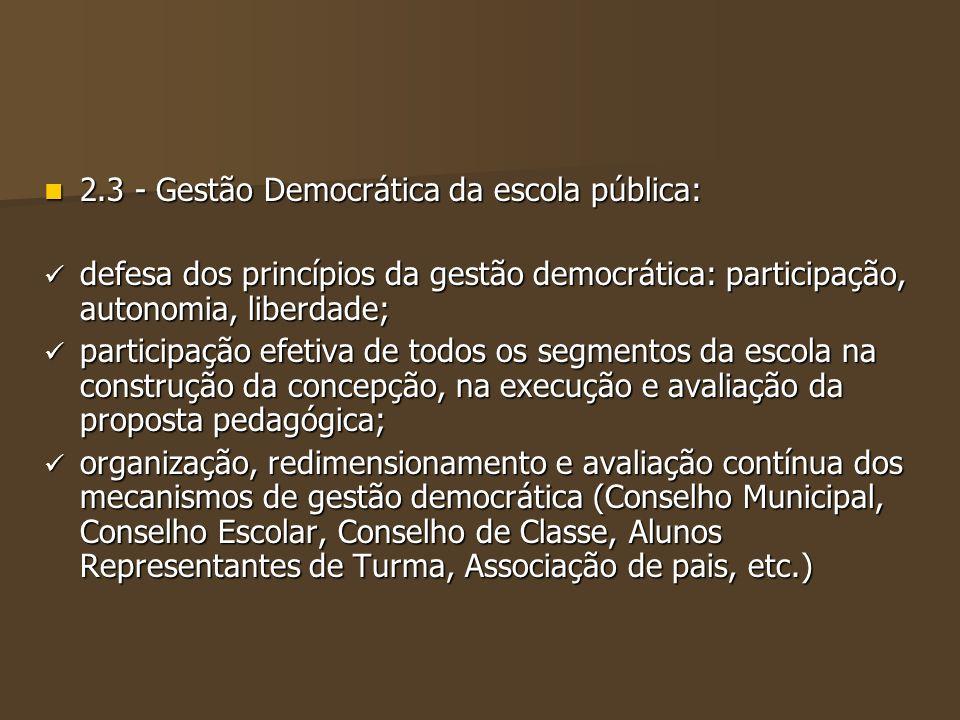 2.3 - Gestão Democrática da escola pública: 2.3 - Gestão Democrática da escola pública: defesa dos princípios da gestão democrática: participação, aut