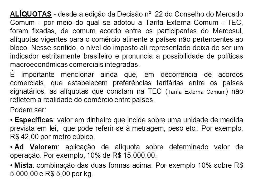 ALÍQUOTAS - desde a edição da Decisão nº 22 do Conselho do Mercado Comum - por meio do qual se adotou a Tarifa Externa Comum - TEC, foram fixadas, de